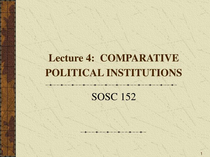 lecture 4 comparative political institutions n.