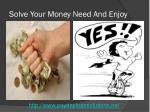 solve your money need and enjoy