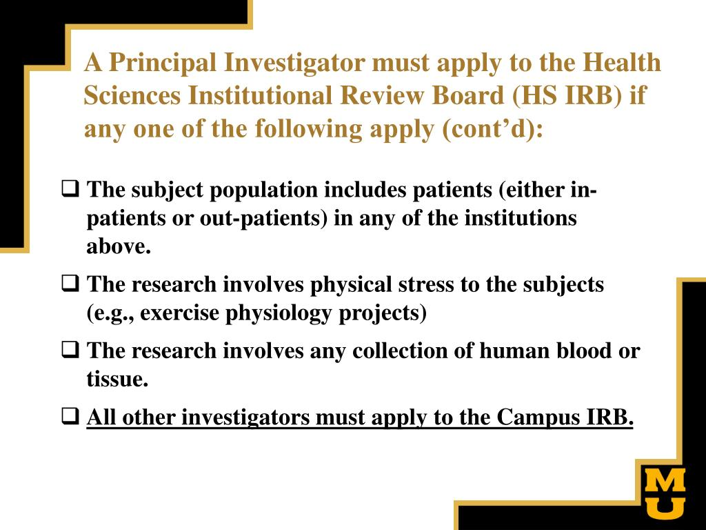 A Principal Investigator must apply to the Health Sciences Institutional Review Board (HS IRB) if any one of the following apply (cont'd):