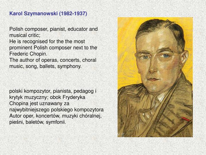 Karol Szymanowski (1982-1937)