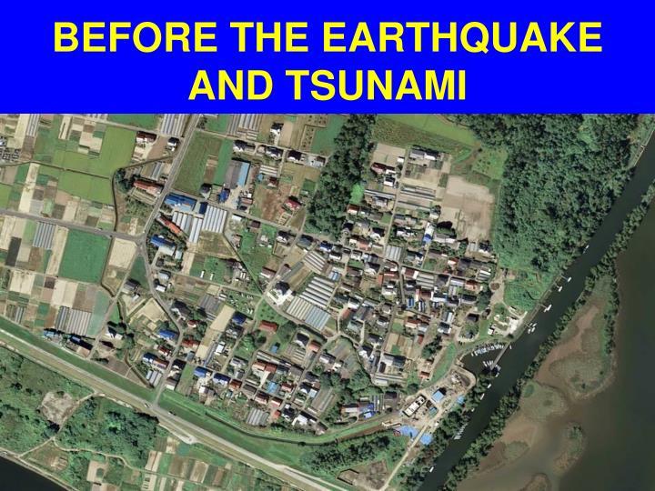 BEFORE THE EARTHQUAKE AND TSUNAMI