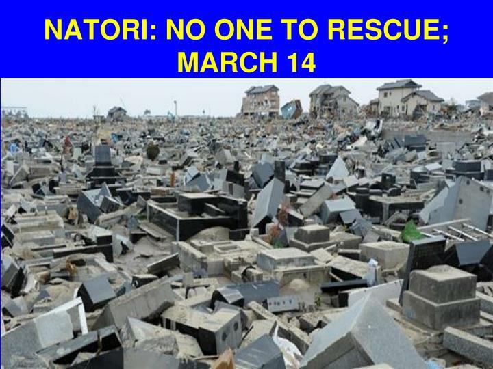 NATORI: NO ONE TO RESCUE; MARCH 14