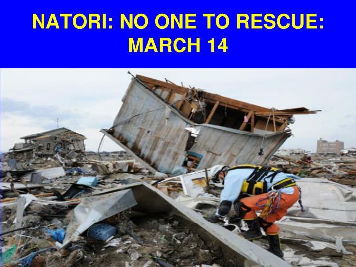 NATORI: NO ONE TO RESCUE: MARCH 14