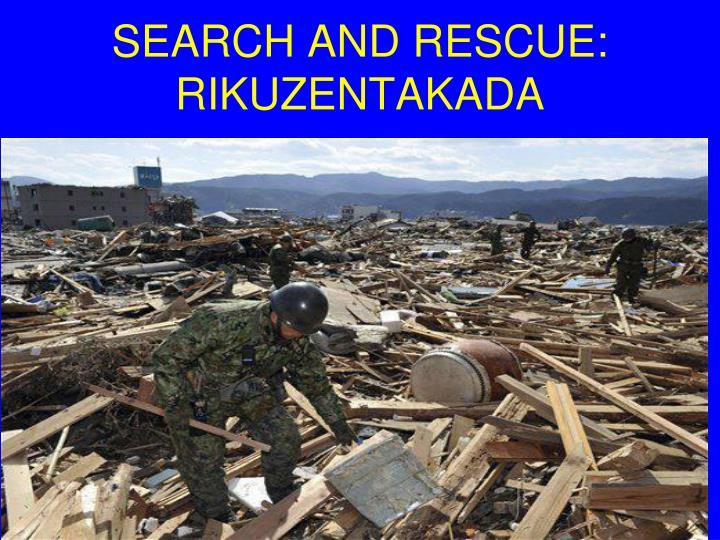 SEARCH AND RESCUE: RIKUZENTAKADA