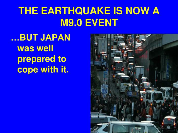 THE EARTHQUAKE IS NOW A M9.0 EVENT