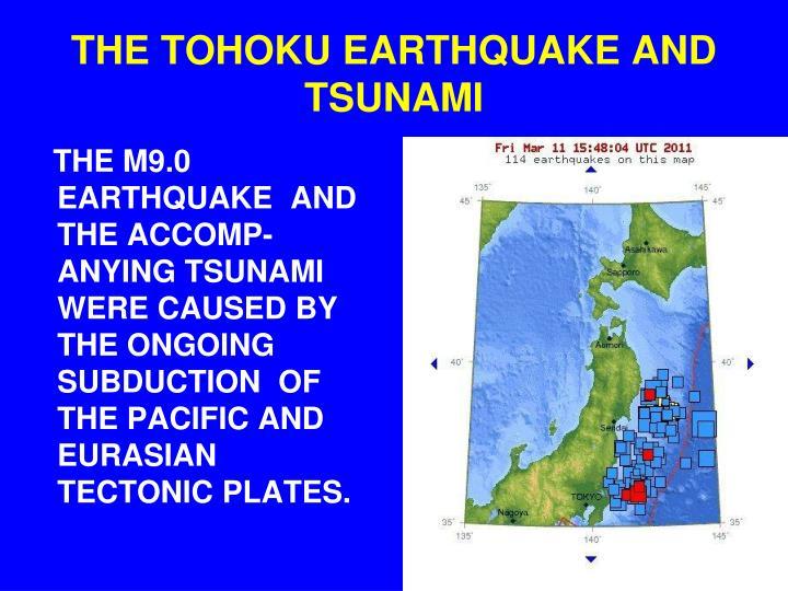 THE TOHOKU EARTHQUAKE AND TSUNAMI