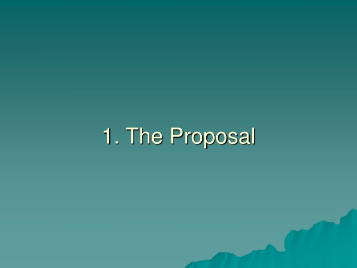 1 the proposal