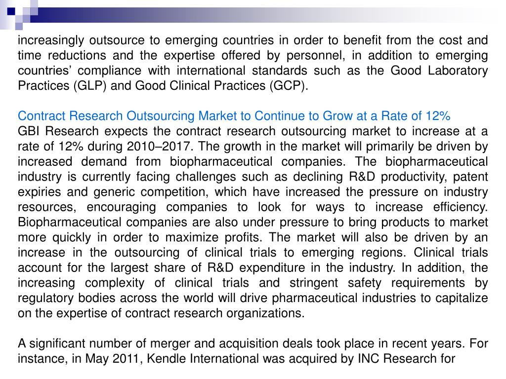 increasingly outsource to emerging countries in order to benefit from the cost and time reductions and the expertise offered by personnel, in addition to emerging countries' compliance with international standards such as the Good Laboratory Practices (GLP) and Good Clinical Practices (GCP).