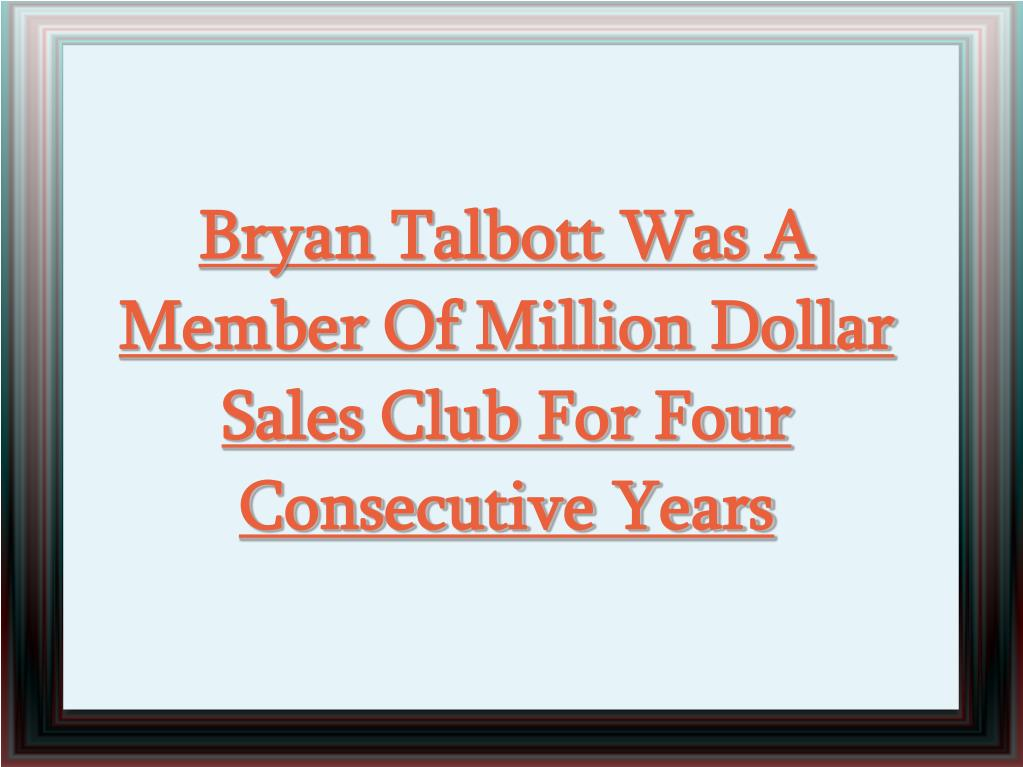 Bryan Talbott Was A Member Of Million Dollar Sales Club For Four Consecutive Years