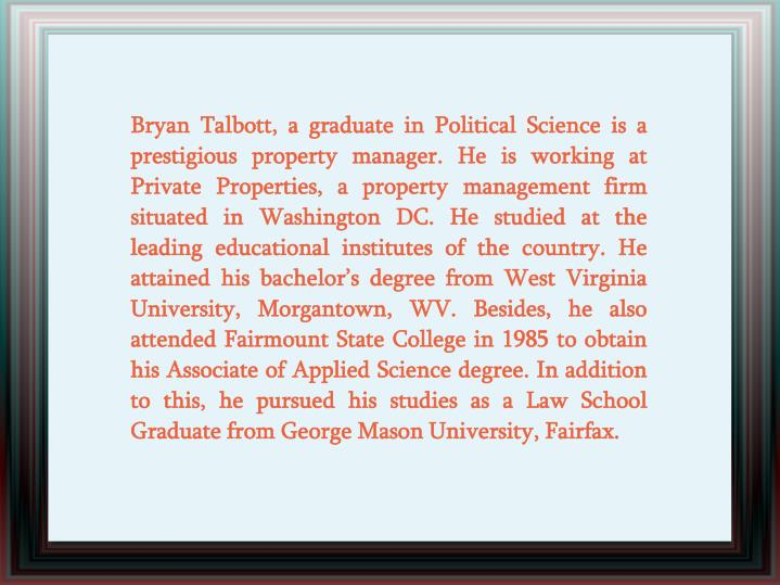 Bryan Talbott, a graduate in Political Science is a prestigious property manager. He is working at P...