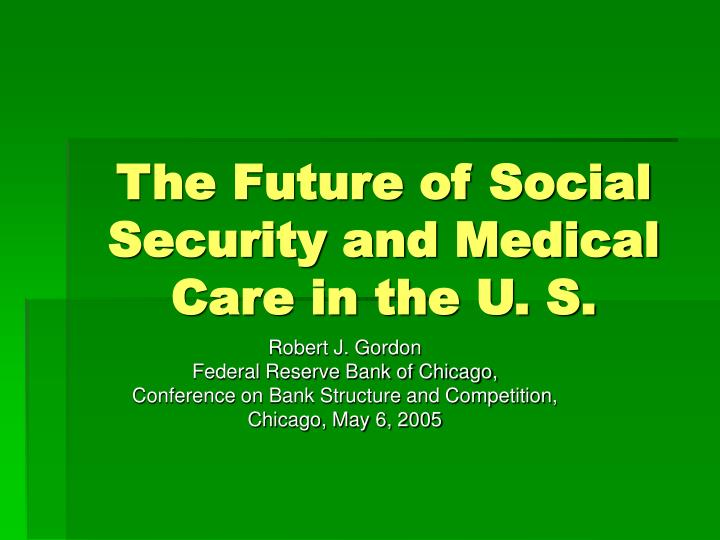 the future of social security and medical care in the u s n.