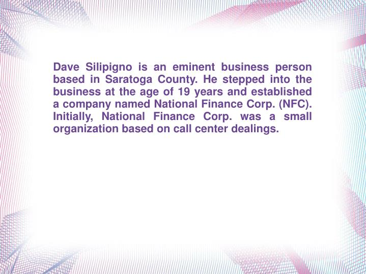 Dave Silipigno is an eminent business person based in Saratoga County. He stepped into the business ...