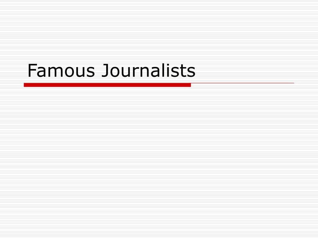 PPT - Famous Journalists PowerPoint Presentation - ID:136687