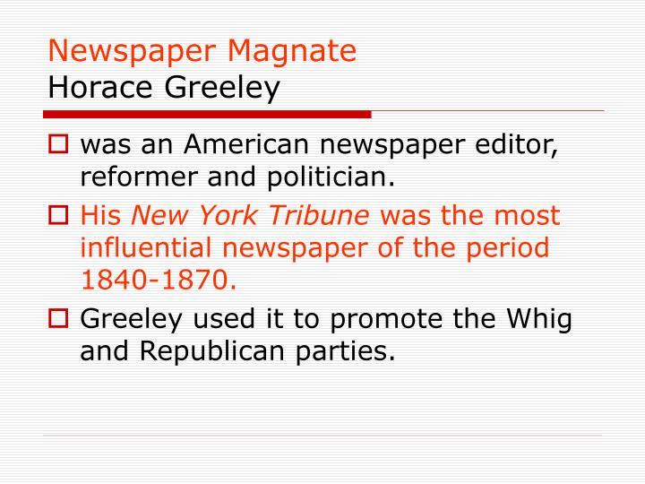 Newspaper magnate horace greeley