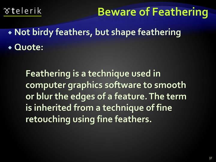 Beware of Feathering
