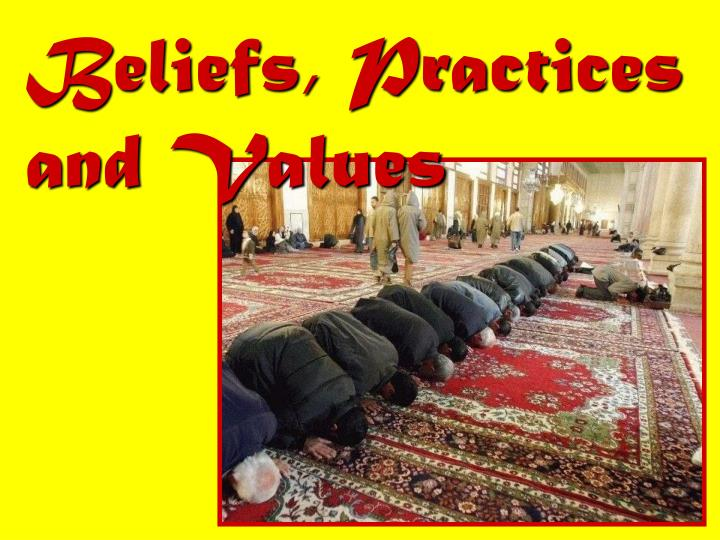 Beliefs, Practices and Values