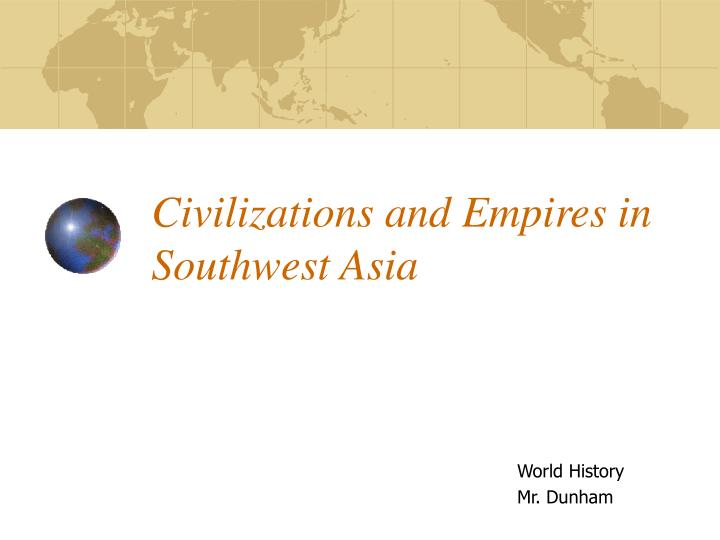 Civilizations and Empires in Southwest Asia