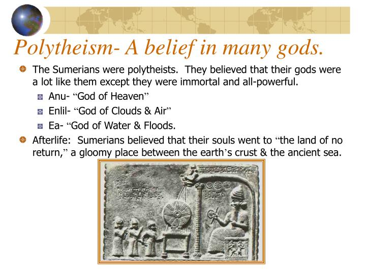 Polytheism- A belief in many gods.