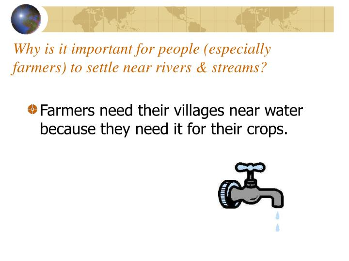 Why is it important for people especially farmers to settle near rivers streams