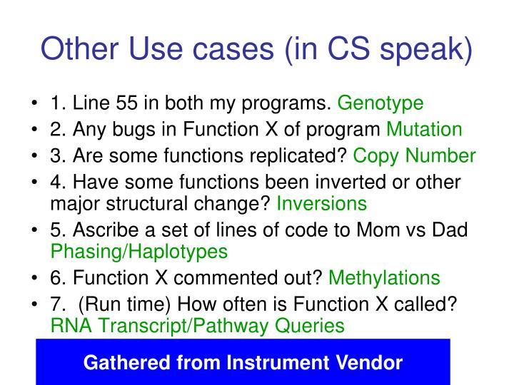Other Use cases (in CS speak)