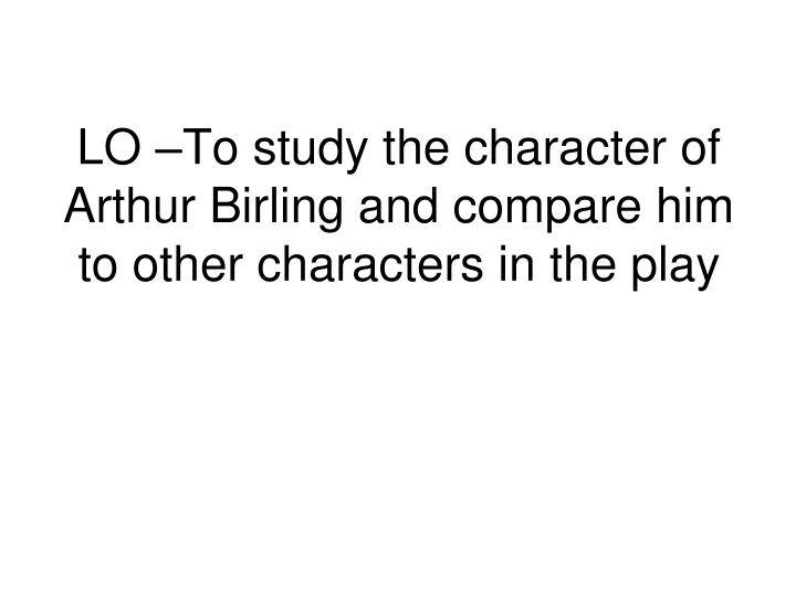 comparison of the attitudes of arthur birling The arthur birling is one of the most popular assignments among students' documents if you are stuck with writing or missing ideas, scroll down and find inspiration in the best samples arthur birling is quite a rare and popular topic for writing an essay, but it certainly is in our database.
