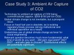 case study 3 ambient air capture of co2