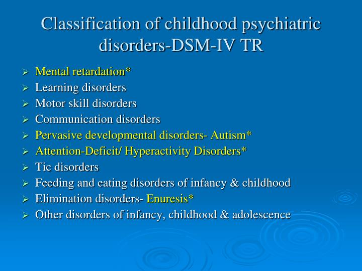 Classification of childhood psychiatric disorders-DSM-IV TR