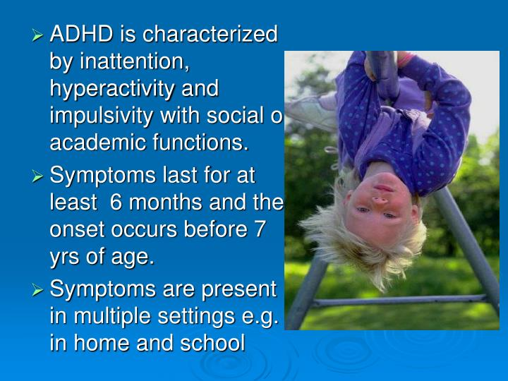 ADHD is characterized by inattention, hyperactivity and impulsivity with social or academic functions.