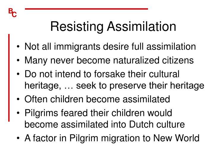Resisting Assimilation