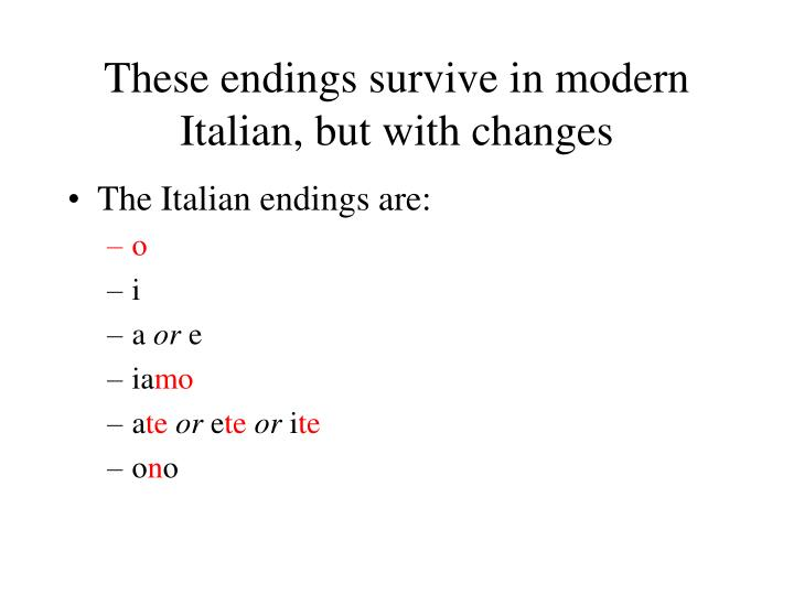 These endings survive in modern Italian, but with changes