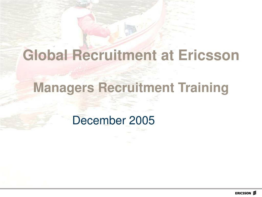 global recruitment at ericsson managers recruitment training l.