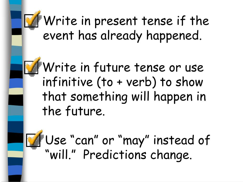 Write in present tense if the event has already happened.