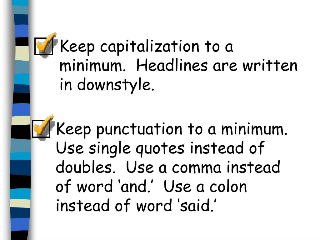 Keep capitalization to a minimum.  Headlines are written in downstyle.