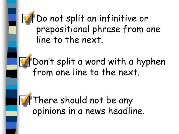 Do not split an infinitive or prepositional phrase from one line to the next.