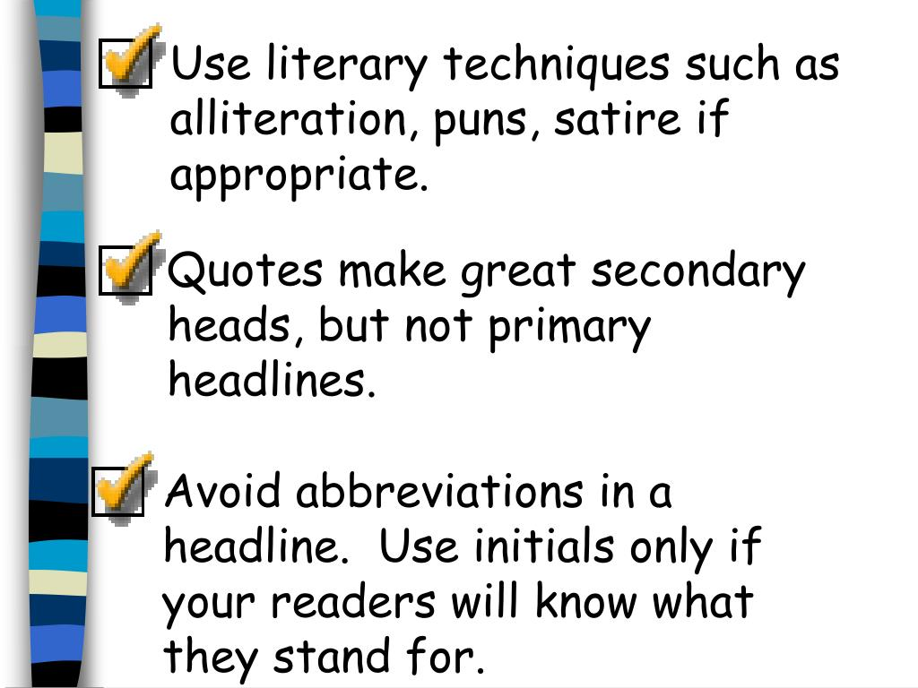 Use literary techniques such as alliteration, puns, satire if appropriate.