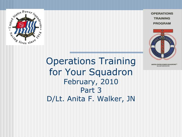 operations training for your squadron february 2010 part 3 d lt anita f walker jn n.