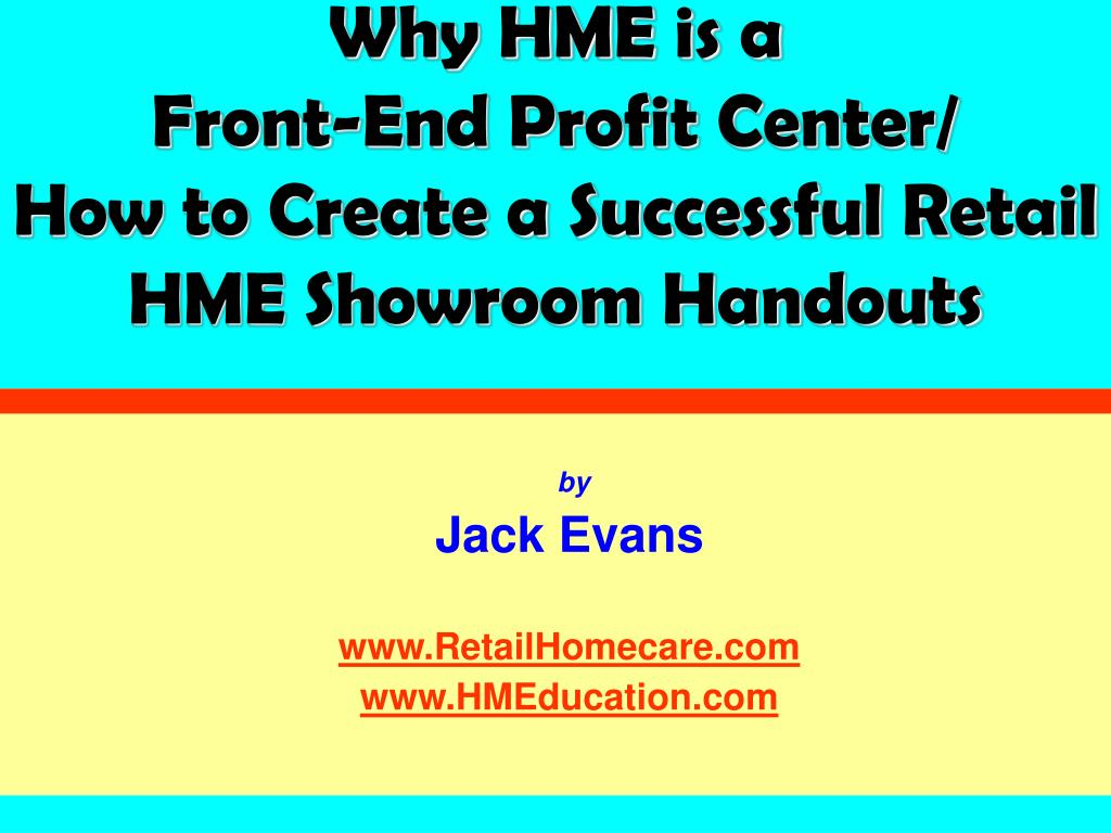 why hme is a front end profit center how to create a successful retail hme showroom handouts l.