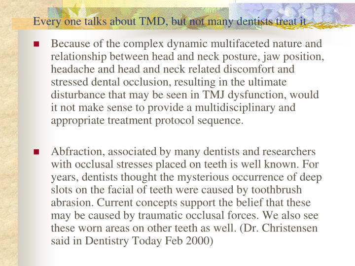 Every one talks about TMD, but not many dentists treat it