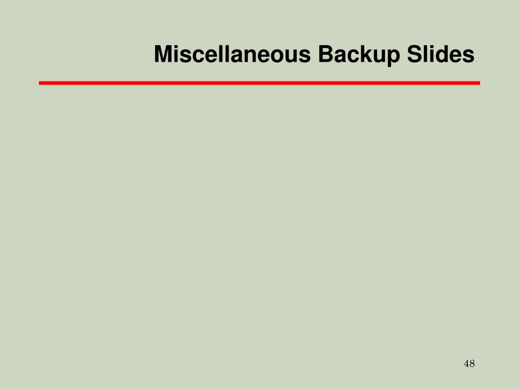 Miscellaneous Backup Slides