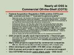 nearly all oss is commercial off the shelf cots