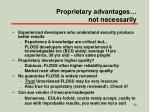proprietary advantages not necessarily