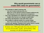 why would governments use or create oss value for government