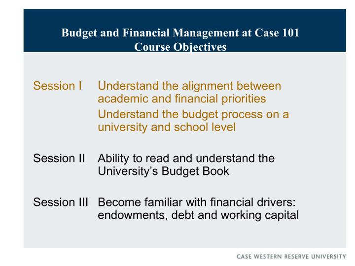Budget and financial management at case 101 course objectives
