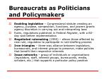 bureaucrats as politicians and policymakers