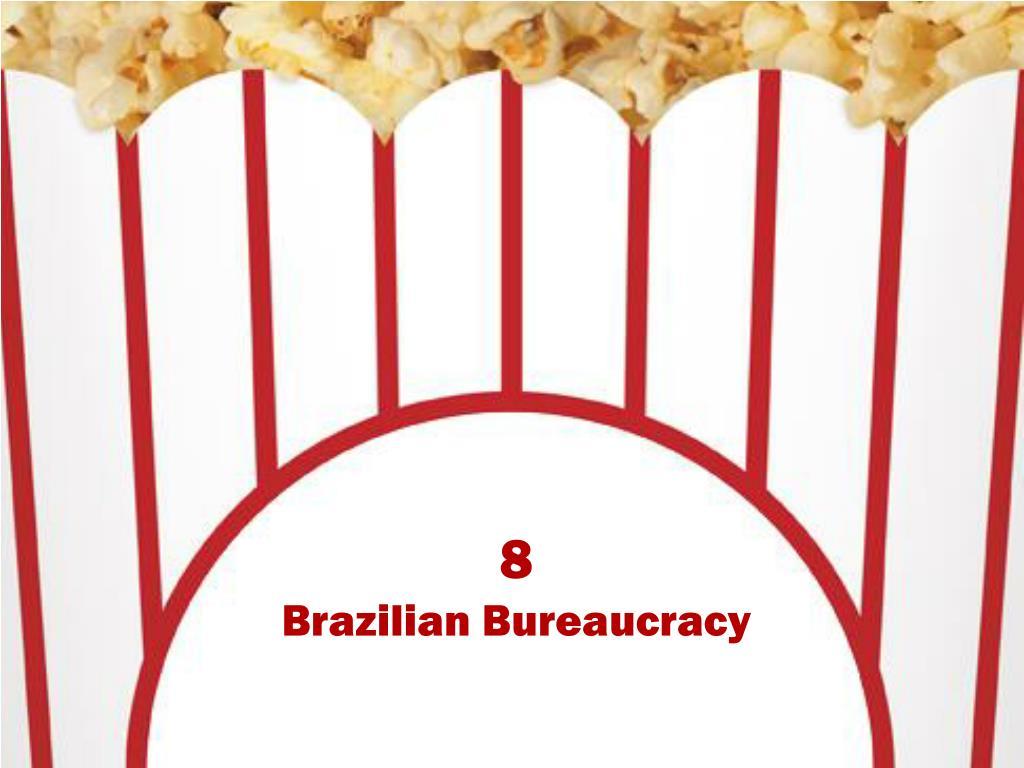 8 brazilian bureaucracy