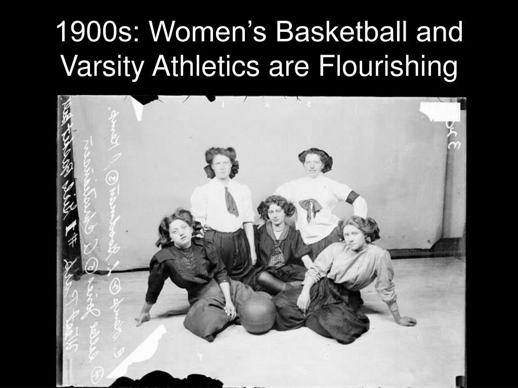 1900s: Women's Basketball and Varsity Athletics are Flourishing