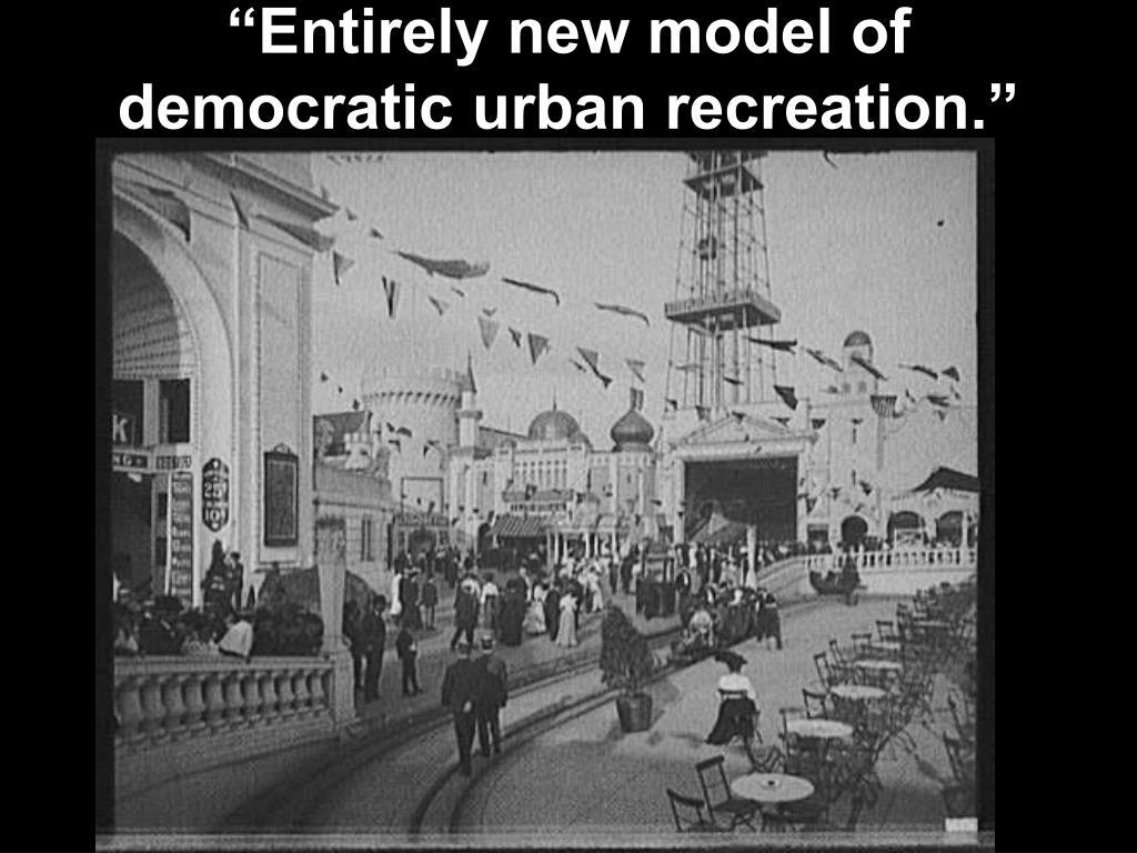 """Entirely new model of democratic urban recreation."""