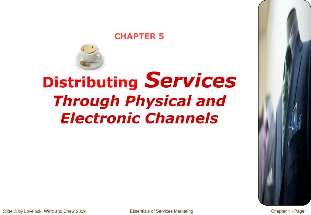 chapter 5 distributing s ervices through physical and electronic channels l.