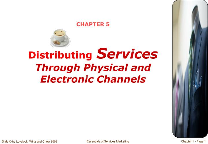 Chapter 5 distributing s ervices through physical and electronic channels