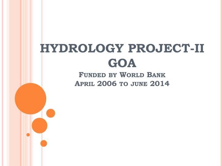 hydrology project ii goa funded by world bank april 2006 to june 2014 n.
